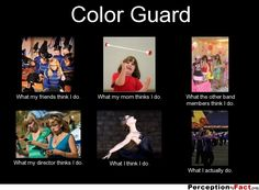 Color Guard... - What people think I do, what I really do - Perception Vs Fact