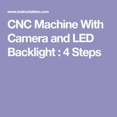 CNC Machine With Camera and LED Backlight : 4 Steps