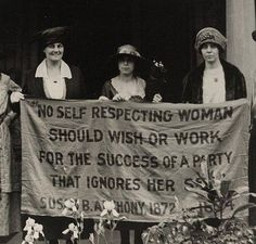 """""""No self respecting woman should wish or work for the success of a party that ignores her sex."""""""