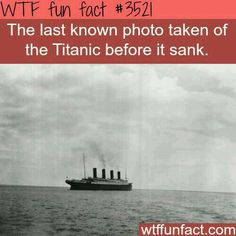 The last photo taken of the Titanic - WTF fun facts Woah.