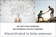 We can't help everyone, but everyone can help someone...#imactivated