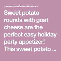 Sweet potato rounds with goat cheese are the perfect easy holiday party appetizer! This sweet potato goat cheese appetizer is beautiful and easy.