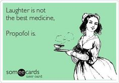 Nursing eCard--Laughter is not the best medicine, Propofol is.