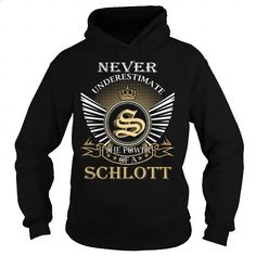 Never Underestimate The Power of a SCHLOTT - Last Name, Surname T-Shirt - #fathers gift #shirt