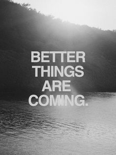 Better things are coming. we're sinking