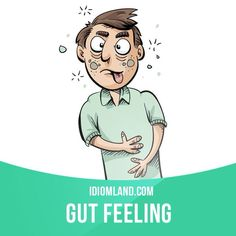 """Gut feeling"" is an intuition, an instinctive feeling about something. Example: My gut feeling was that she was lying."