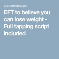EFT to believe you can lose weight - Full tapping script included