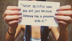 Never sacrifice who you are.