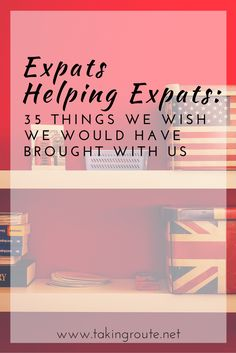 Expats Helping Expats_ 35 Things We Wish We Would Have Brought With Us | TakingRoute.net #expats #expatliving #movingabroad