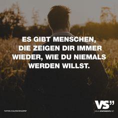 Visual Statements®️ Es gibt Menschen, die zeigen dir immer wieder, wie du niemals werden willst. Sprüche / Zitate / Quotes /Leben / Freundschaft / Beziehung / Familie / tiefgründig / lustig / schön / nachdenken