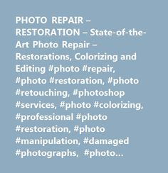 PHOTO REPAIR – RESTORATION – State-of-the-Art Photo Repair – Restorations, Colorizing and Editing #photo #repair, #photo #restoration, #photo #retouching, #photoshop #services, #photo #colorizing, #professional #photo #restoration, #photo #manipulation, #damaged #photographs, #photo #tinting, #old #photo #restoration, #photo #repair #tips, #antique #photo #restoration…