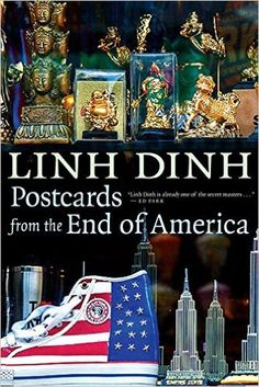 Postcards From The End Of America (Linh Dinh)/ HC110.P6 D56 2017/ http://catalog.wrlc.org/cgi-bin/Pwebrecon.cgi?BBID=16736082