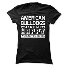 American Bulldogs make me Happy, You not so much - Limited Edition T-Shirts, Hoodies (22.9$ ==► Order Here!)