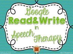 Google Read and Write is a Chrome extension which helps give students better accessibility to text. Read about how I've been using it in Speech Therapy.
