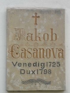 """Grave Marker- Giacomo Casanova, Italian adventurer/writer/librarian and womanizer. When Casanova died his last words are said to have been """"I have lived as a philosopher and I die as a Christian"""". Casanova was buried at Dux, but the exact place of his grave was forgotten over the years and remains unknown today."""
