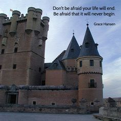 """""""Don't be afraid your life will end. Be afraid that it will never begin."""" Grace Hansen  Photo/artwork: The Alcazar at Segovia, Spain. 2000."""