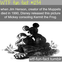 when Jim Henson,creator of the Muppets diedin1990,Disney released thispicture of Mickey consoling Kermit theFrog.  MORE OF WTF FACTS are coming HERE  awesome and fun factsONLY