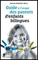Guide à l'usage des parents d'enfants bilingues - Bilinguisme Conseil Barbara Abdelilah-Bauer
