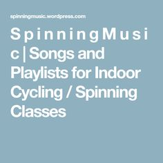 S p i n n i n g M u s i c   Songs and Playlists for Indoor Cycling / Spinning Classes
