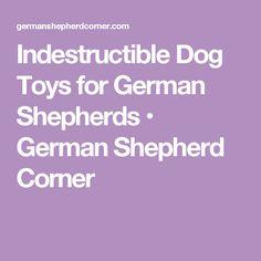 Indestructible Dog Toys for German Shepherds • German Shepherd Corner