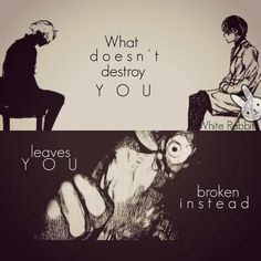 """What doesn't destroy you leaves you broken instead"""