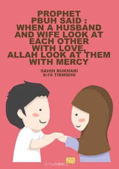 """""""When a husband and wife look at each other with love, God looks at them with mercy."""" -Prophet Muhammad"""