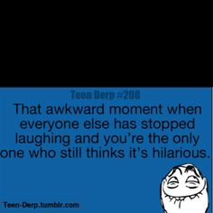So me! but its never awkward cuz im so used to it