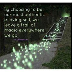"""""""By choosing to be our most authentic and loving self, we leave a trail of magic everywhere we go."""""""