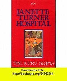 The Ivory Swing (9780702223259) Janette Turner Hospital , ISBN-10: 0702223255  , ISBN-13: 978-0702223259 ,  , tutorials , pdf , ebook , torrent , downloads , rapidshare , filesonic , hotfile , megaupload , fileserve