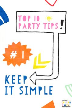 The first of our Top Ten Party Tips. #1 Keep it Simple....work on an idea and execute well. Kids like the simplest of things. Partyware & party bag ideas from www.cottontwist.co.uk