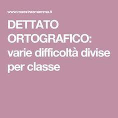 DETTATO ORTOGRAFICO: varie difficoltà divise per classe