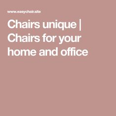 Chairs unique | Chairs for your home and office