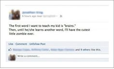 """The first word I want to teach my kid is """"brains."""" I'll have the cutest little zombie ever."""