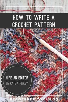 How to Write a Crochet Pattern: Kate Atherley on the importance of professional technical editing. http://kimwerker.com/blog