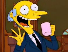 """""""burns"""" - The Simpsons Way of Life Simpsons Frases, Simpsons Quotes, The Simpsons, Work Memes, Work Humor, Work Funnies, Soft Grunge, Retail Problems, Retail Humor"""