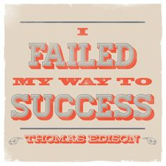 I failed my way to success -Thomas Edison Great Quotes, Quotes To Live By, Me Quotes, Motivational Quotes, Inspirational Quotes, Work Quotes, Famous Quotes, Thomas Edison Quotes, Life Words