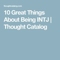 10 Great Things About Being INTJ | Thought Catalog