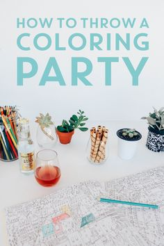 Some tips to get you on your way to throwing the best coloring party ever