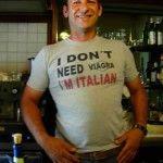 Simpatico barista in Piedmont T shirt: I don't need viagra. I'm Italian. Love it!
