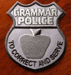 Grammar Police Badge Patch - i want one!!  I have been accused of being on the force more than once ☺