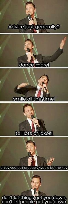 Tom Hiddleston ~ Advice this is my motto