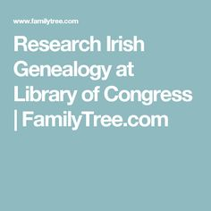 Research Irish Genealogy at Library of Congress | FamilyTree.com