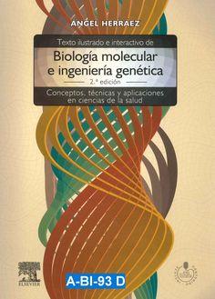 Texto ilustrado e interactivo de biología molecular e ingeniería genética : conceptos, técnicas y aplicaciones en ciencias de la salud / Ángel Herráez