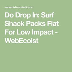 Do Drop In: Surf Shack Packs Flat For Low Impact - WebEcoist