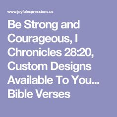 I Chronicles Be strong and courageous, and do the work. Don't be afraid or discouraged by the size of the task, for the Lord God, my God, is with you.