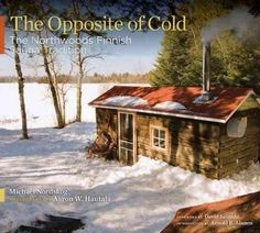 The Opposite of Cold: The Northwoods Finnish Sauna Tradition
