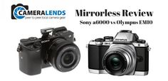 Mirrorless Camera Review - Sony a6000 vs Olympus EM10