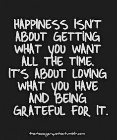 Love what you already have and be grateful for it.