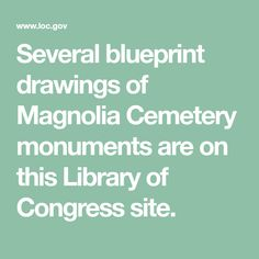 Several blueprint drawings of Magnolia Cemetery monuments are on this Library of Congress site.