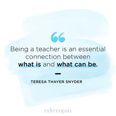 """""""Being a teacher is an essential connection between what is and what can be."""" - Teresa Thayer Snyder Insightful Quotes, Inspirational Quotes, Teacher Quotes, Connection, Career, Success, Teaching, Education, Motivation"""